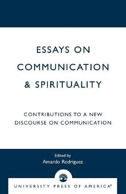 Essays on Communication and Spirituality: Contributions to a New Discourse on Communication (Paperback)