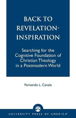 Back to Revelation-Inspiration: Searching for the Cognitive Foundation of Christian Theology in a Postmodern World (Paperback)