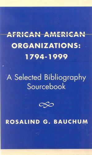 African American Organizations 1794-1999: A Selected Bibliography Source Book (Hardback)