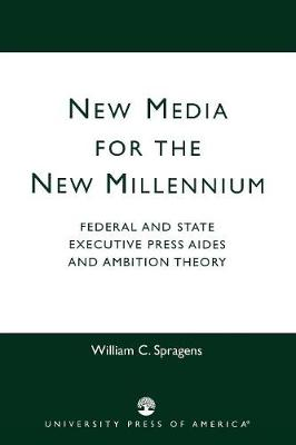 New Media for the New Millennium: Federal and State Executive Press Aides and Ambition Theory (Paperback)