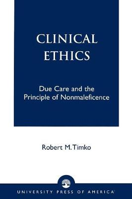Clinical Ethics: Due Care and the Principle of Nonmaleficence (Paperback)