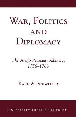 War, Politics and Diplomacy: The Anglo-Prussian Alliance, 1756-1763 (Paperback)