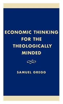 Economic Thinking for the Theologically Minded (Hardback)