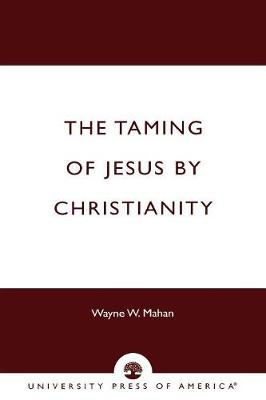 The Taming of Jesus by Christianity (Paperback)