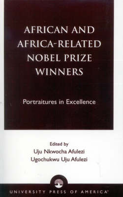 African and Africa-Related Nobel Prize Winners: Portraitures in Excellence (Paperback)