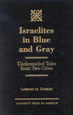 Israelites in Blue and Gray: Unchronicled Tales from Two Cities (Hardback)