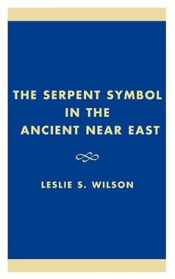 The Serpent Symbol in the Ancient Near East: Nahash and Asherah: Death, Life, and Healing - Studies in Judaism (Hardback)