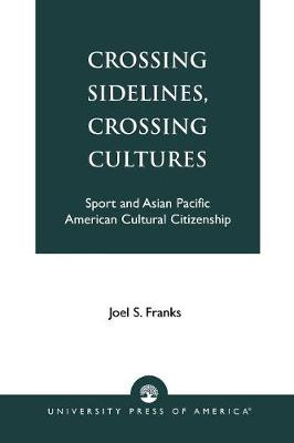 Crossing Sidelines, Crossing Cultures: Sport and Asian Pacific American Cultural Citizenship (Paperback)