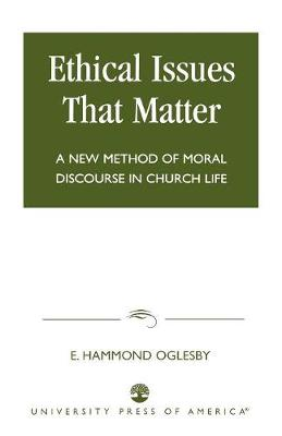 Ethical Issues that Matter: A New Method of Moral Discourse in Church Life (Paperback)