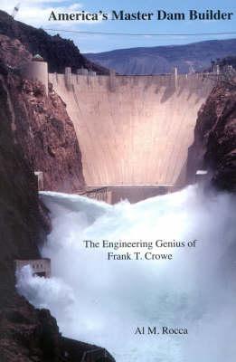 America's Master Dam Builder: The Engineering Genius of Frank T. Crowe (Paperback)