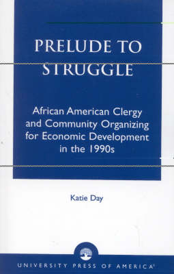 Prelude to Struggle: African American Clergy and Community Organizing for Economic Development in the 1990's (Paperback)