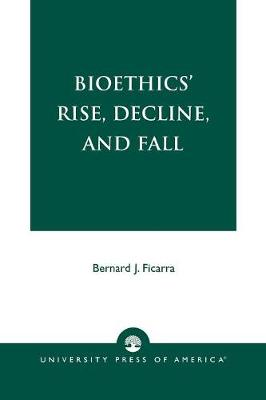 Bioethics' Rise, Decline, and Fall (Paperback)