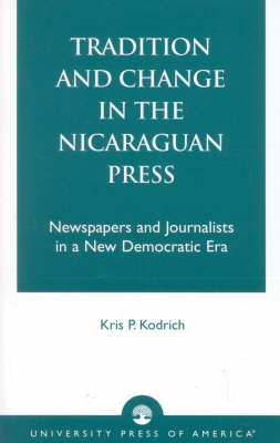 Tradition and Change in the Nicaraguan Press: Newspapers and Journalists in a New Democratic Era (Paperback)