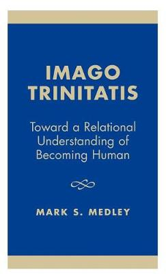 Imago Trinitatis: Toward a Relational Understanding of Becoming Human (Hardback)