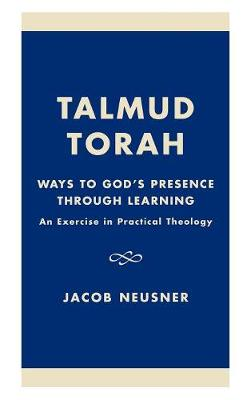 Talmud Torah: Ways to God's Presence through Learning: An Exercise in Practical Theology - Studies in Judaism (Hardback)