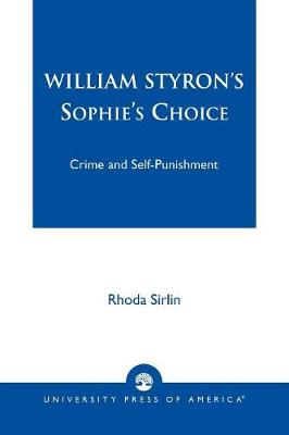 William Styron's Sophie's Choice: Crime and Self-Punishment (Paperback)