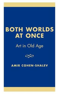 Both Worlds at Once: Art in Old Age (Hardback)