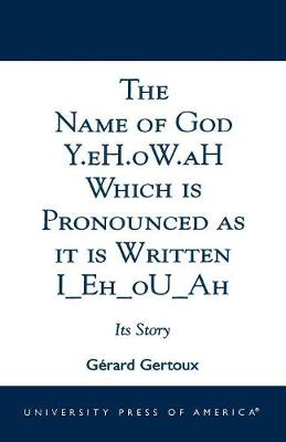 The Name of God Y.eH.oW.aH Which is Pronounced as it is Written I Eh oU Ah: Its Story (Paperback)