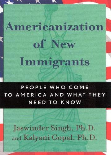 Americanization of New Immigrants: People Who Come to America and What They Need to Know (Paperback)
