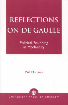 Reflections on De Gaulle: Political Founding in Modernity (Paperback)