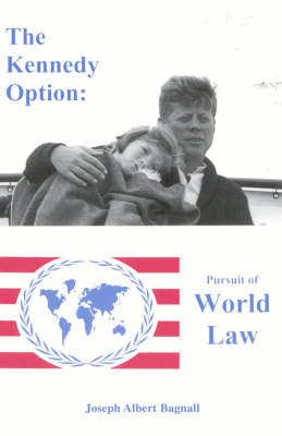 The Kennedy Option: Pursuit of World Law (Paperback)