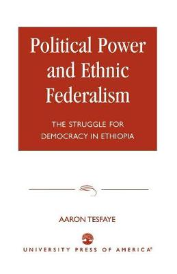 Political Power and Ethnic Federalism: The Struggle for Democracy in Ethiopia (Paperback)