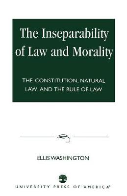 The Inseparability of Law and Morality: The Constitution, Natural Law, and the Rule of Law (Paperback)