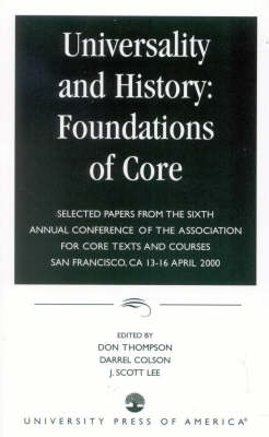 Universality and History: Foundations of Core: Selected Papers from the Sixth Annual Conference of the Association for Core Texts and Courses - Association for Core Texts and Courses (Paperback)
