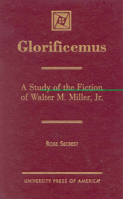Glorificemus: A Study of the Fiction of Walter M. Miller, Jr. (Hardback)