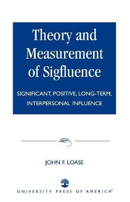 Theory and Measurement of Sigfluence: Significant, Positive, Long-Term, Interpersonal Influence (Paperback)