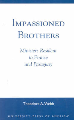 Impassioned Brothers: Ministers Resident to France and Paraguay (Paperback)