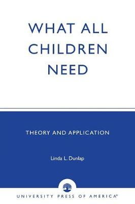 What All Children Need: Theory and Application (Paperback)