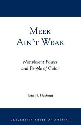Meek Ain't Weak: Nonviolent Power and People of Color (Paperback)