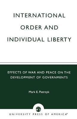 International Order and Individual Liberty: Effects of War and Peace on the Development of Governments (Paperback)