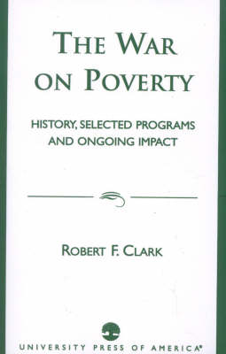The War on Poverty: History, Selected Programs and Ongoing Impact (Paperback)