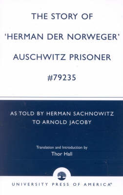 The Story of 'Hernan der Norweger' Auschwitz Prisoner #79235: As told by Herman Sachnowitz to Arnold Jacoby (Paperback)