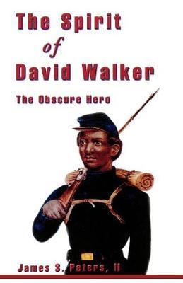 The Spirit of David Walker: The Obscure Hero (Paperback)