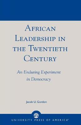 African Leadership in the Twentieth Century: An Enduring Experiment in Democracy (Paperback)