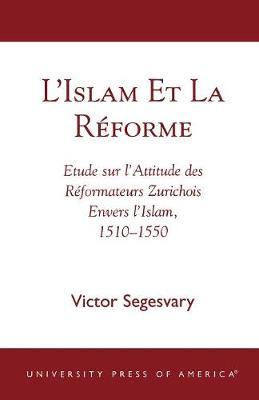 L'Islam Et La RZforme: Etude Sur L'Attitude Des RZformateurs Zurichois Envers L'Islam, 1510-1550 (Paperback)