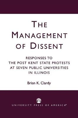 The Management of Dissent: Responses to the Post Kent State Protests at Seven Public Universities in Illinois (Paperback)