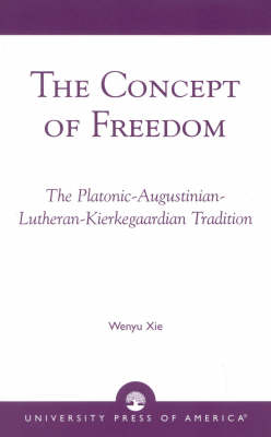 The Concept of Freedom: The Platonic-Augustinian-Lutheran-Kierkegaardian Tradition (Paperback)