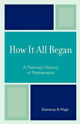 How it All Began: A Thematic History of Mathematics (Paperback)
