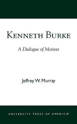Kenneth Burke: A Dialogue of Motives (Paperback)