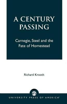 A Century Passing: Carnegie, Steel and the Fate of Homestead (Paperback)