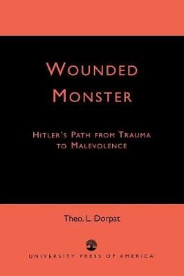 Wounded Monster: Hitler's Path from Trauma to Malevolence (Paperback)