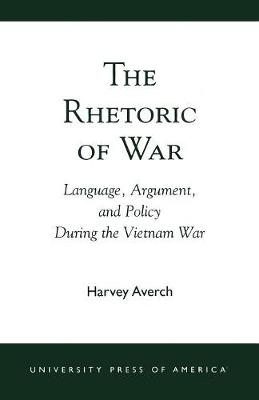 The Rhetoric of War: Language, Argument, and Policy During the Vietnam War (Paperback)