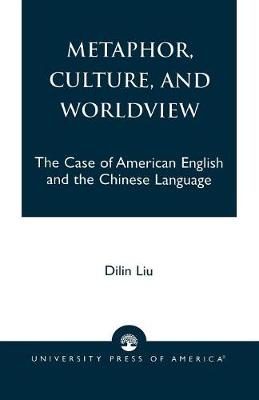Metaphor, Culture, and Worldview: The Case of American English and the Chinese Language (Paperback)