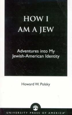 How I am a Jew: Adventures into My Jewish-American Identity (Paperback)