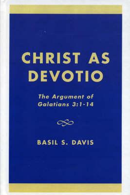 Christ as Devotio: The Argument of Galatians 3:1-14 (Hardback)