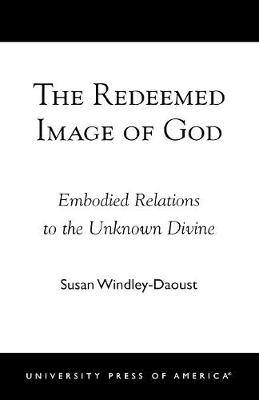 The Redeemed Image of God: Embodied Relations to the Unknown Divine (Paperback)